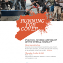 Running for Cover: Politics, Justice and Media in the Syrian Conflict – Oct 6th